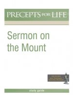 Sermon on the Mount (Precepts for Life Program Study Guide)