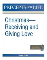 Christmas: Receiving and Giving Love. Precepts for Life Study(r) Guide (Black and White Version)