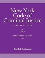 New York Code of Criminal Justice 2016: A Practical Guide