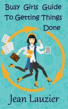 Busy Girls Guide to Getting Things Done