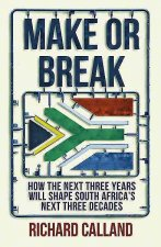 Make or Break: How the Next Three Years Will Shape South Africa S Next Three Decades