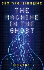 Machine in the Ghost: Digitality and Its Consequences