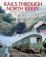 Rails Through North Kerry: Limerick to Tralee and Branches