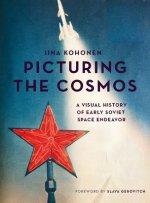 Picturing the Cosmos: A Visual History of Early Soviet Space Endeavour