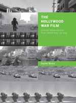 The Hollywood War Film:: Critical Observations from World War I to Iraq