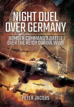 Night Duel Over Germany: Bomber Command S Battle Over the Reich During WWII