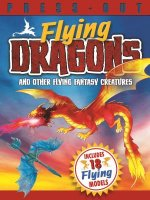 Press Out Flying Dragons and Other Flying Fantasy Creatures