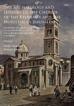 The Archaeology and History of the Church of the Redeemer and the Muristan in Jerusalem: A Collection of Essays from a Workshop on the Church of the R