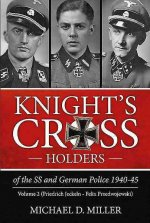 Knight S Cross Holders of the SS and German Police 1940-45. Volume 2: Friedrich Jeckeln - Felix Przedwojewski