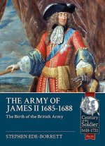 The Army of James II, 1685-1688: The Birth of the British Army