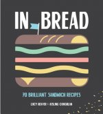 In Bread: A Celebration of the Mighty Sandwich