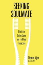 Seeking Soulmate: Get Out of the Dating Game and Find Real Connection