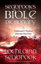 Seabrook's Bible Dictionary of Traditional and Mystical Christian Doctrines