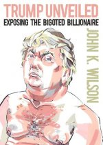 Trump Unveiled: Exposing the Bigoted Billionaire