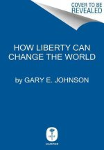 HOW LIBERTY CAN CHANGE THE WOR