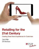Retailing for the 21st Century: Creating Great Brand Experiences for Customers