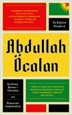 The Political Thought of Abdullah Ocalan: Kurdistan, Women's Revolution and Democratic Confederalism