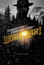 Courageousspies and International Intrigue of World War I