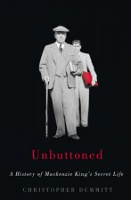 Unbuttoned: MacKenzie King's Secret Life and the Making of an Irreverent Democracy