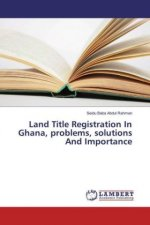 Land Title Registration In Ghana, problems, solutions And Importance