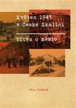 Květen 1945 v České Skalici. Bitva o město