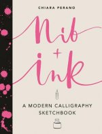 Nib + Ink: A Modern Calligraphy Sketchbook