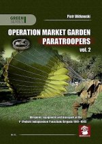 Operation Market Garden Paratroopers: Volume 2. Weapons, Equipment and Transport of the Polish 1st Independent Parachute Brigade