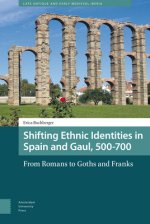 Shifting Ethnic Identities in Spain and Gaul, 500-700: From Romans to Goths and Franks