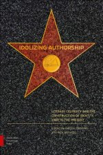 Idolizing Authorship: Literary Celebrity and the Construction of Identity, 1800-2000