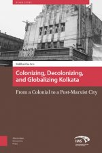 Colonising, Decolonising, and Globalising Kolkata: From a Colonial to a Post-Marxist City