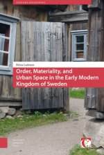Order and Disorder in Early Modern Urban Space: Community and Material Environment in the Kingdom of Sweden