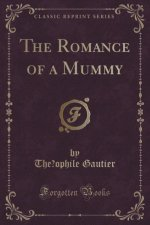 The Romance of a Mummy (Classic Reprint)