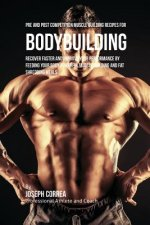 Pre and Post Competition Muscle Building Recipes for Bodybuilding