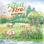 THE FOREST OF FIRE: A WILDFIRE STORY