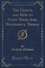 The Giants, and How to Fight Them, And, Wonderful Things (Classic Reprint)