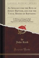 An Apology for the Rite of Infant Baptism, and for the Usual Modes of Baptizing