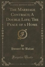 The Marriage Contract; A Double Life; The Peace of a Home (Classic Reprint)