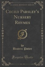 Cecily Parsley's Nursery Rhymes (Classic Reprint)
