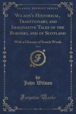 Wilson's Historical, Traditionary, and Imaginative Tales of the Borders, and of Scotland, Vol. 1