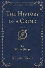 The History of a Crime, Vol. 1 of 2 (Classic Reprint)