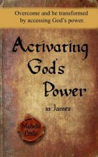 Activating God's Power in James