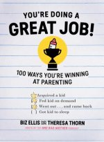 You're Doing a Great Job: 100 Ways You're Winning at Parenting (Even If You Think You Aren't)