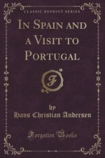 In Spain and a Visit to Portugal (Classic Reprint)