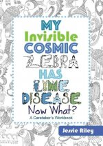 My Invisible Cosmic Zebra Has Lyme Disease-Now What?