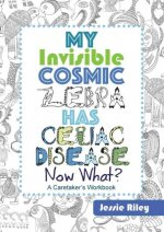My Invisible Cosmic Zebra Has Celiac Disease-Now What?