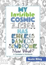 My Invisible Cosmic Zebra Has Ehlers-Danlos Syndrome-Now What?