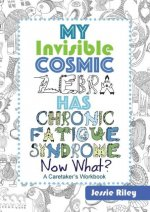 My Invisible Cosmic Zebra Has Chronic Fatigue Syndrome-Now What?