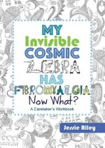 My Invisible Cosmic Zebra Has Fibromyalgia-Now What?