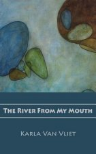 The River From My Mouth
