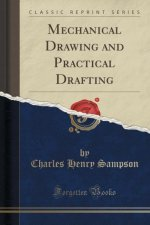 Mechanical Drawing and Practical Drafting (Classic Reprint)